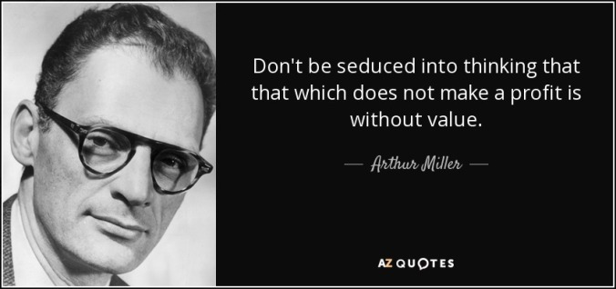 quote-don-t-be-seduced-into-thinking-that-that-which-does-not-make-a-profit-is-without-value-arthur-miller-19-94-99.jpg